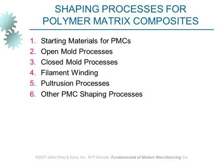 ©2007 John Wiley & Sons, Inc. M P Groover, Fundamentals of Modern Manufacturing 3/e SHAPING PROCESSES FOR POLYMER MATRIX COMPOSITES 1.Starting Materials.