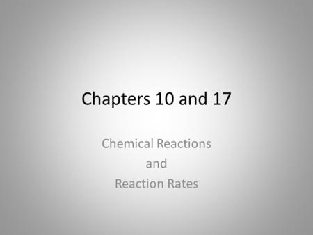 Chapters 10 and 17 Chemical Reactions and Reaction Rates.