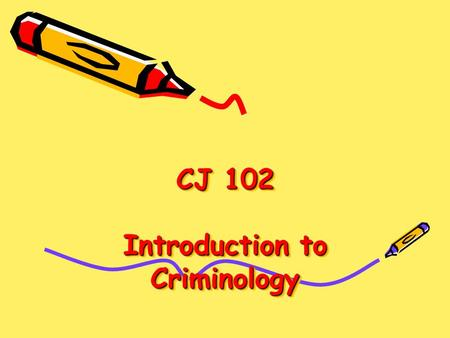 CJ 102 Introduction to Criminology. Seminar Topic This seminar will discuss what Criminology is and how Criminologists define crime. How do theories created.