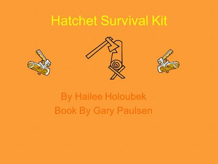 Hatchet Survival Kit By Hailee Holoubek Book By Gary Paulsen.