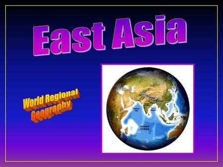 East Asia F Ten Geographic Qualities F Physical Geography F Cultural Geography F Regions & States.