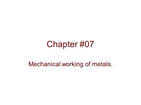 Chapter #07 Mechanical working of metals.. Introduction. The mechanical working of metal is the shaping of metals either in cold or hot state by some.