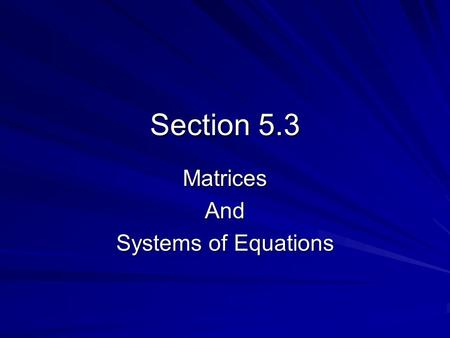 Section 5.3 MatricesAnd Systems of Equations. Systems of Equations in Two Variables.
