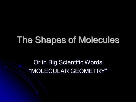 "The Shapes of Molecules Or in Big Scientific Words ""MOLECULAR GEOMETRY"""