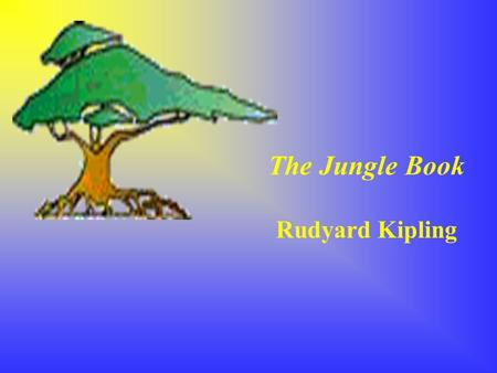The Jungle Book Rudyard Kipling CHARACTERS Who is Shere Khan? A lame tiger who wants to kill the man cub.