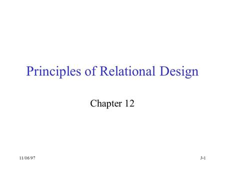 11/06/97J-1 Principles of Relational Design Chapter 12.