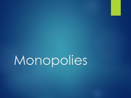 Monopolies. Monopoly  Characteristics  1. A single producer - only producer of good or service  2. No close substitutes – if consumer does not buy.