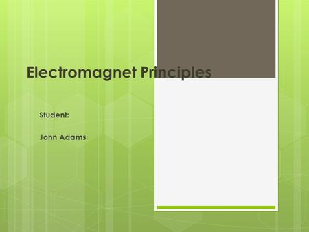 Electromagnet Principles Student: John Adams. Outline  Electromagnets  How they are created  Magnetic fields  Uses.