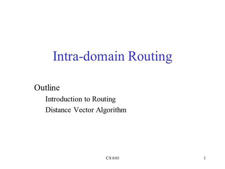 CS 6401 Intra-domain Routing Outline Introduction to Routing Distance Vector Algorithm.