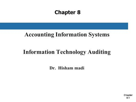 Chapter 8-1 Chapter 8 Accounting Information Systems Information Technology Auditing Dr. Hisham madi.