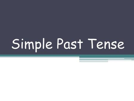 Simple Past Tense My dad arrives to Armenia My dad arrived to Armenia TODAY YESTERDAY.