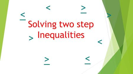 Solving two step Inequalities < < < > < > < <. Solving an Inequality  Follow the same rules and steps that we used to solve an equation.  Always undo.