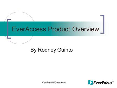 Confidential Document 1 EverAccess Product Overview By Rodney Guinto.