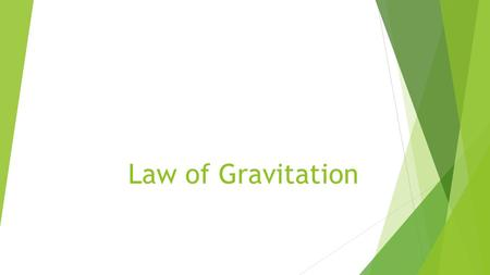 Law of Gravitation. Law of Gravity  Gravitational Force  All objects have mass and therefore will attract all other objects.  The size of the gravitational.