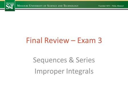 Final Review – Exam 3 Sequences & Series Improper Integrals.