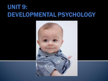  Developmental psychology Developmental psychology  Nature versus nurture  Continuity and stages  Stability and change.