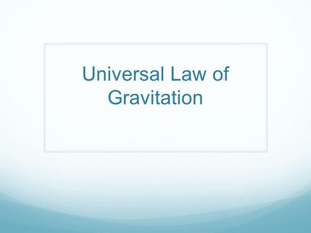 "Universal Law of Gravitation. Newton and Gravity Newton and the apple ""If gravity attracts an apple toward the Earth, perhaps it also attracts the Moon,"