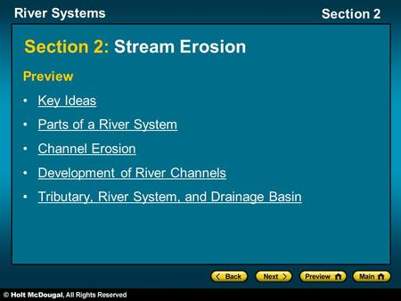 River Systems Section 2 Section 2: Stream Erosion Preview Key Ideas Parts of a River System Channel Erosion Development of River Channels Tributary, River.