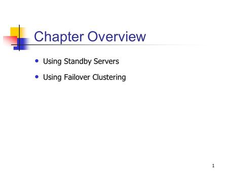 1 Chapter Overview Using Standby Servers Using Failover Clustering.