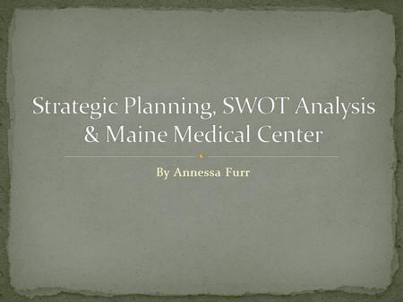 By Annessa Furr. SWOT What is SWOT analysis? Why is SWOT important? How is strategic planning implemented? Implementation of SWOT Six Steps.