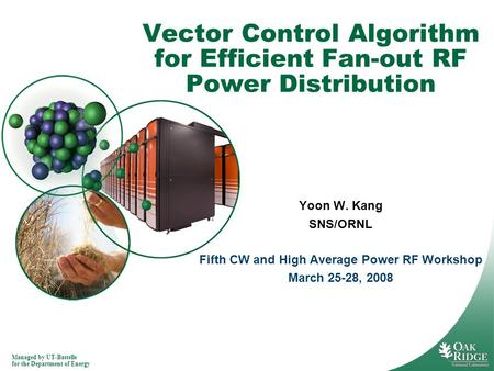 Managed by UT-Battelle for the Department of Energy Vector Control Algorithm for Efficient Fan-out RF Power Distribution Yoon W. Kang SNS/ORNL Fifth CW.