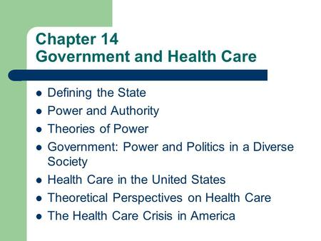 Chapter 14 Government and Health Care Defining the State Power and Authority Theories of Power Government: Power and Politics in a Diverse Society Health.