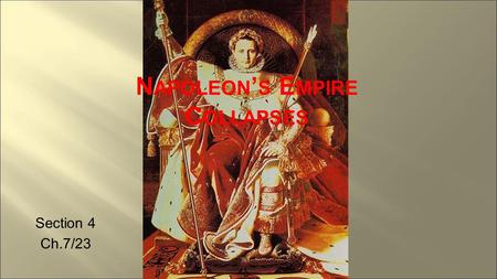 N APOLEON ' S E MPIRE C OLLAPSES Section 4 Ch.7/23.