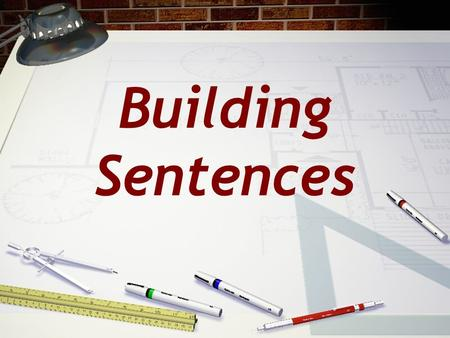 Building Sentences. Why does grammar matter? I saw a teacher who cares. I saw a teacher. Who cares? Abraham Lincoln wrote the Gettysburg address while.