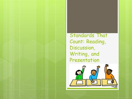 Standards That Count: Reading, Discussion, Writing, and Presentation.