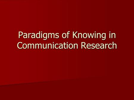 Paradigms of Knowing in Communication Research. Paradigms in social science provide a viewpoint or set of assumptions that frame the research process.