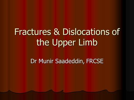 Fractures & Dislocations of the Upper Limb Dr Munir Saadeddin, FRCSE.