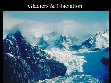 Glaciers & Glaciation. Glaciers Glacier: a large, long-lasting mass of ice, formed on land that moves under the influence of gravity and its own weightGlacier: