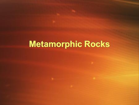 Metamorphic Rocks. Transforming Rocks Rocks change because of changes in temperature and pressure, or the presence of hot, watery fluids. Mineral grains.