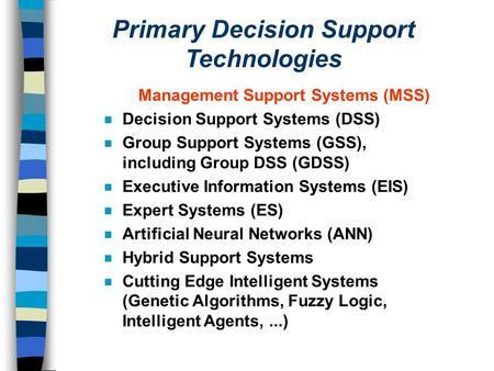 Primary Decision Support Technologies Management Support Systems (MSS)