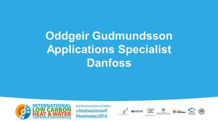 Oddgeir Gudmundsson Applications Specialist Danfoss.