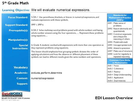 READY TO TEACH SM EDI ® Lessons ©2013 All rights reserved. EDI Lesson Overview 5 th Grade Math Learning Objective: We will evaluate numerical expressions.