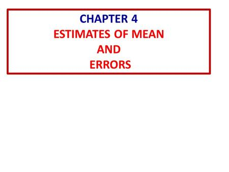 CHAPTER 4 ESTIMATES OF MEAN AND ERRORS. 4.1 METHOD OF LEAST SQUARES I n Chapter 2 we defined the mean  of the parent distribution and noted that the.