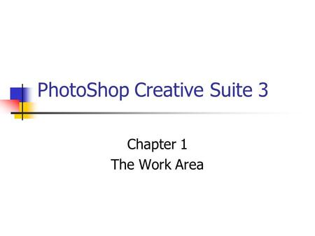 PhotoShop Creative Suite 3 Chapter 1 The Work Area.