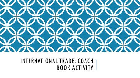 INTERNATIONAL TRADE: COACH BOOK ACTIVITY. READ AND ANSWER QUESTIONS ON PAGES88-89 Start on Page 86.