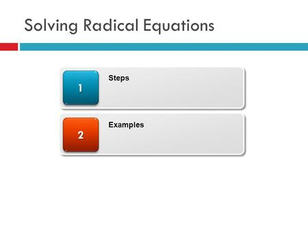 Solving Radical Equations 22 11 Steps Examples. Solving an Equation Containing a Radical  Steps  Isolate the radical  Take BOTH sides to the power.