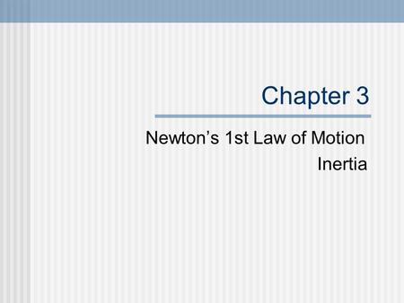 Chapter 3 Newton's 1st Law of Motion Inertia. Net Forces cause changes in motion.