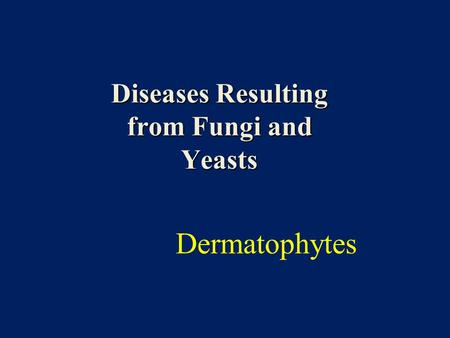 Diseases Resulting from Fungi and Yeasts Dermatophytes.