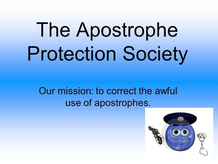 The Apostrophe Protection Society Our mission: to correct the awful use of apostrophes.