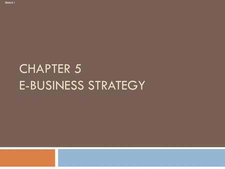 Slide 5.1 CHAPTER 5 E-BUSINESS STRATEGY. Slide 5.2 Learning outcomes  Follow an appropriate strategy process model for e- business;  Apply tools to.