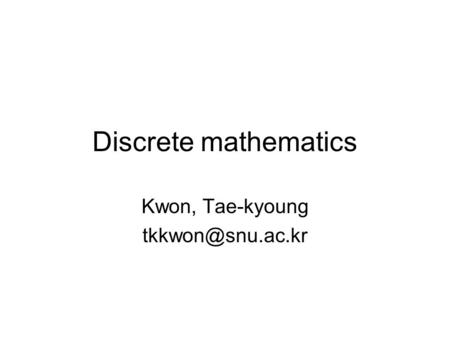 Discrete <strong>mathematics</strong> Kwon, Tae-kyoung