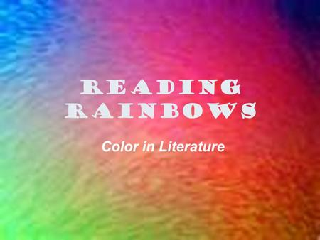 Reading Rainbows Color in Literature. Seeing redSeeing red Green with envyGreen with envy Feeling blueFeeling blue BlacklistedBlacklisted Tickled pinkTickled.