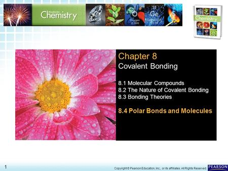 8.4 Polar Bonds and Molecules > 1 Copyright © Pearson Education, Inc., or its affiliates. All Rights Reserved. Chapter 8 Covalent Bonding 8.1 Molecular.