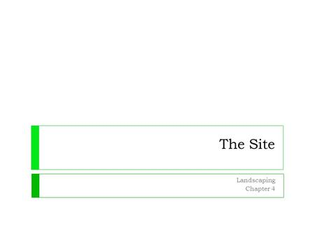 The Site Landscaping Chapter 4. Objectives*  Define the word site and explain its significance in the development of a landscape  List the typical features.