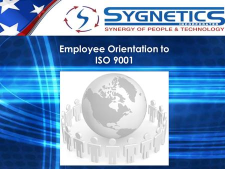 Employee Orientation to ISO 9001. Sygnetics, Inc. is committed to quality. 'Quality' is the ability to consistently produce a product or service that.