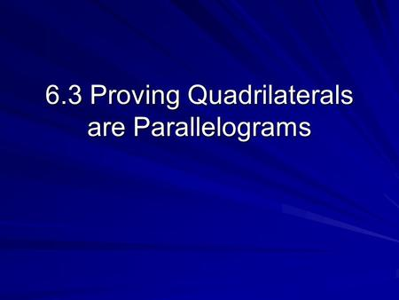 6.3 Proving Quadrilaterals are Parallelograms. Theorem If both pairs of opposite sides of a quadrilateral are parallel, then it is a parallelogram.